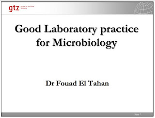Good laboratory practice for Microbiology by Dr Fouad El Tahan