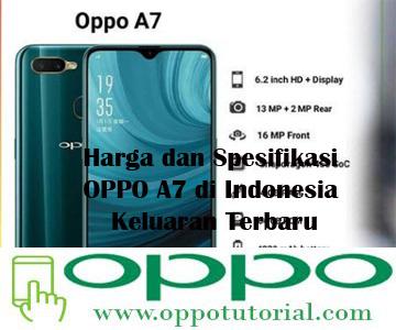 Harga dan Spesifikasi OPPO A7 di Indonesia Keluaran Terbaru