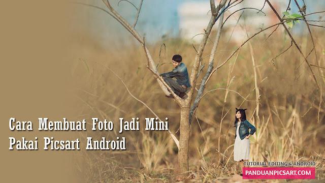 cara membuat foto jadi orang mini di picsart