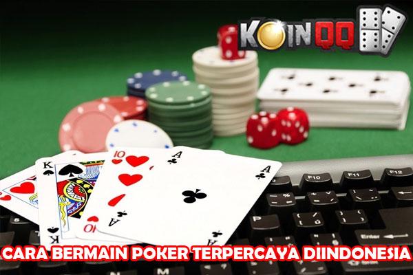 Cara Bermain Poker Online Terpercaya di Indonesia