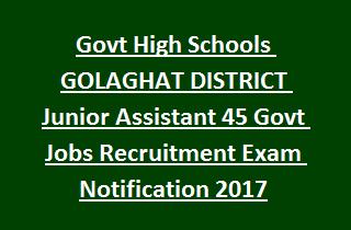 Govt High Schools GOLAGHAT DISTRICT Junior Assistant 45 Govt Jobs Recruitment Exam Notification 2017
