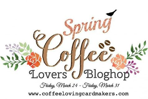 Spring Coffee Lovers blog hop ~2017