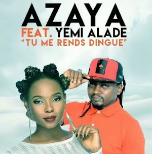 Download Audio | Azaya ft Yemi Alade - Tu Me Rends Dingue
