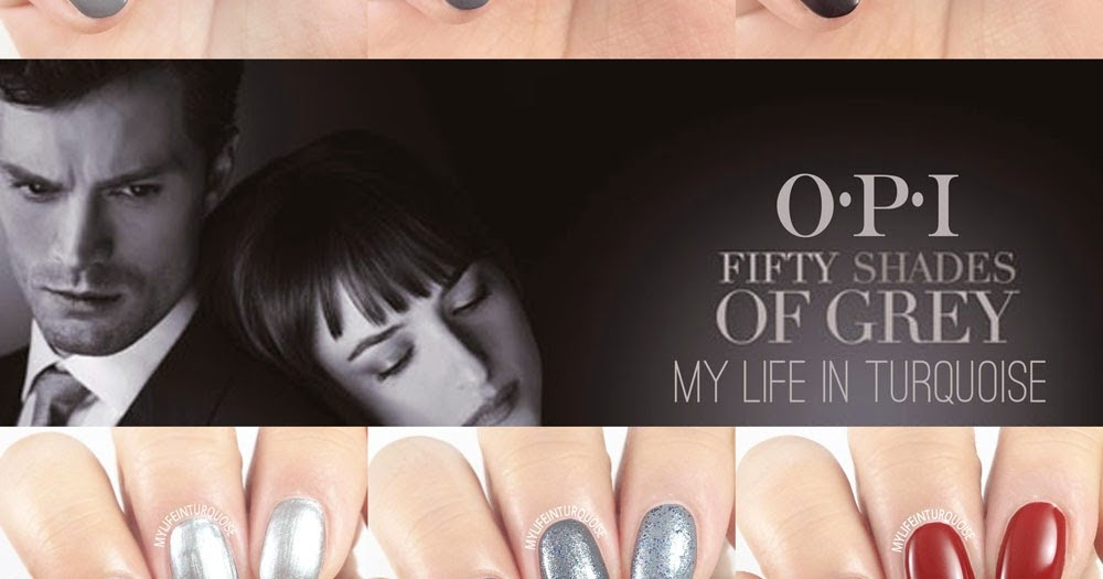 My life in turquoise nail polish review opi fifty for Fifty shades of grey part two