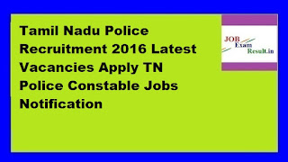 Tamil Nadu Police Recruitment 2016 Latest Vacancies Apply TN Police Constable Jobs Notification