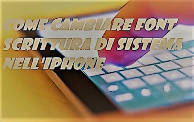 Come cambiare font di sistema iPhone: TUTORIAL