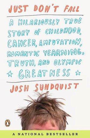 Just Don't Fall by Josh Sundquist