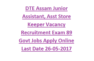 DTE Assam Junior Assistant, Asst Store Keeper Vacancy Recruitment Exam Notification 89 Govt Jobs Apply Online