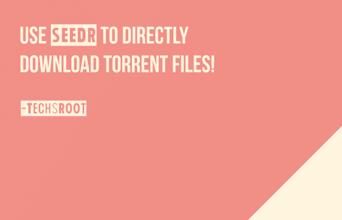 Use Seedr to Directly Download Torrent Files!