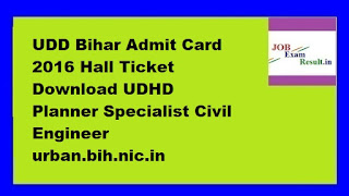 UDD Bihar Admit Card 2016 Hall Ticket Download UDHD Planner Specialist Civil Engineer urban.bih.nic.in