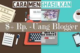 Cara Menghasilkan Uang Dari Blog [ Panduan Lengkap 100 % ]
