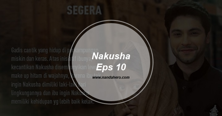 sinopsis nakusha antv episode 10 hari ini