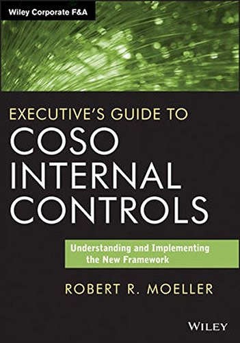 Executive's Guide to COSO Internal Controls  Understanding and Implementing the New Framework by Robert R. Moeller