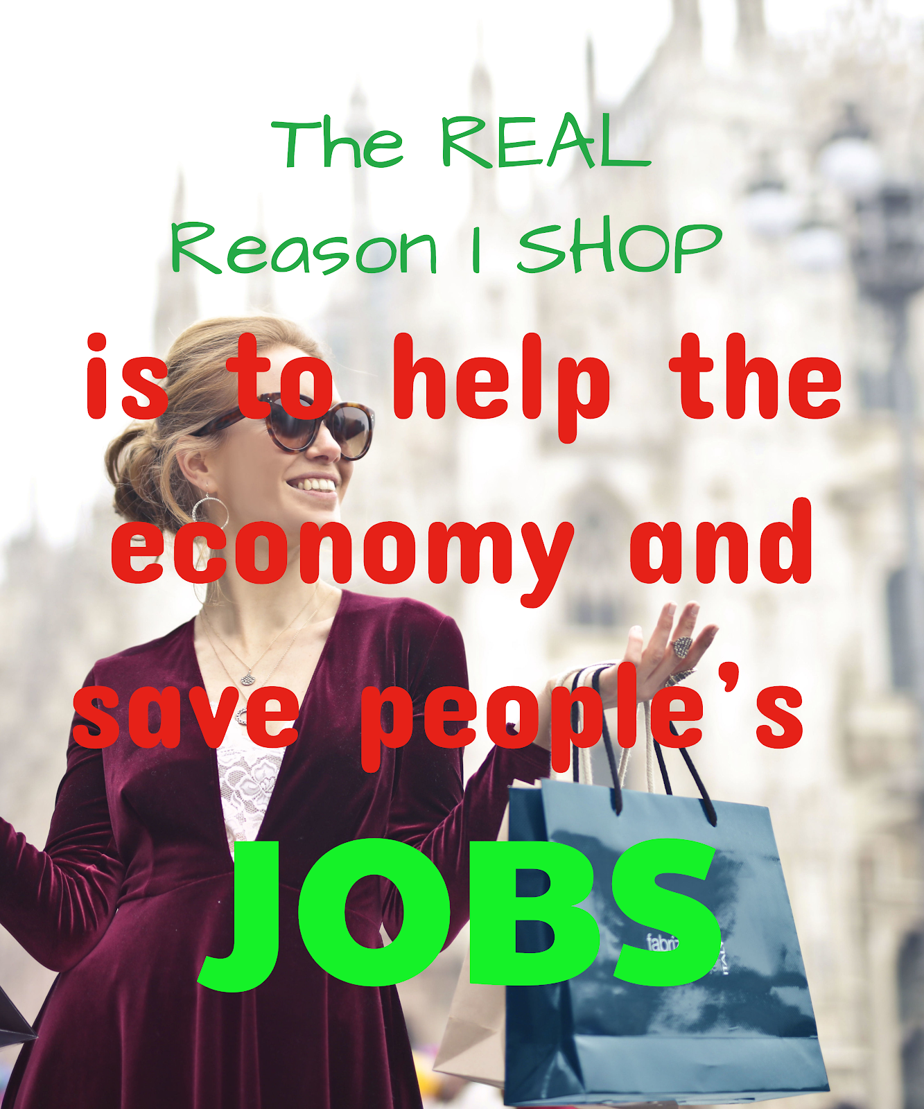 The REAL reason I SHOP is to help the economy and save people's JOBS