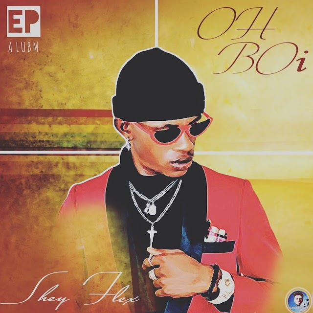 """DOWNLOAD NOW » """"Sheyflex – Oh Boi (EP)"""" Full EP Is Out"""