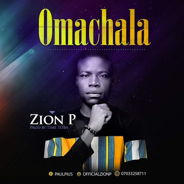 DOWNLOAD MP3: OMACHALA BY ZION P ||  @officialzionp