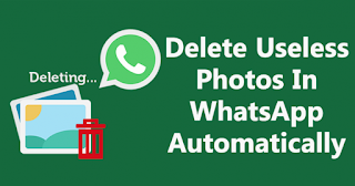 best 2 Way To Delete Useless Photos In WhatsApp Automatically