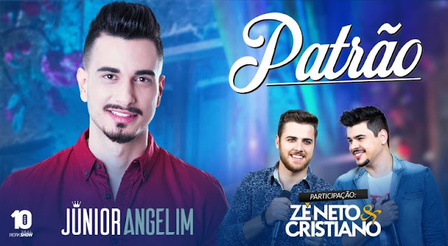 Junior Angelim - Patrão  Part. Zé Neto e Cristiano