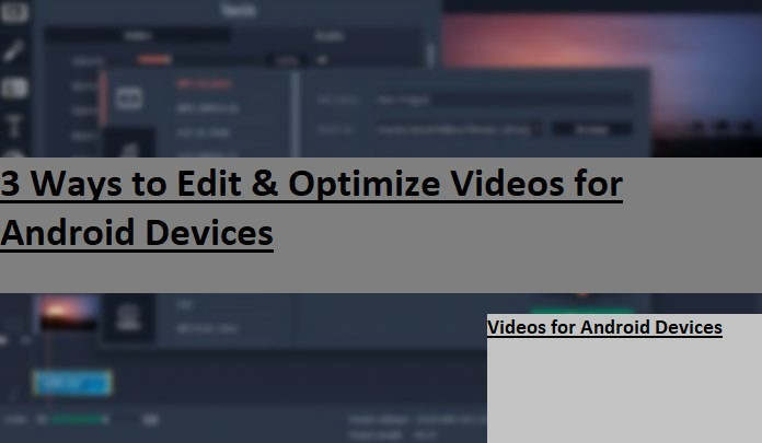 3 Ways to Edit & Optimize Videos for Android Devices