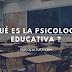 ¿Qué es la psicología educativa?