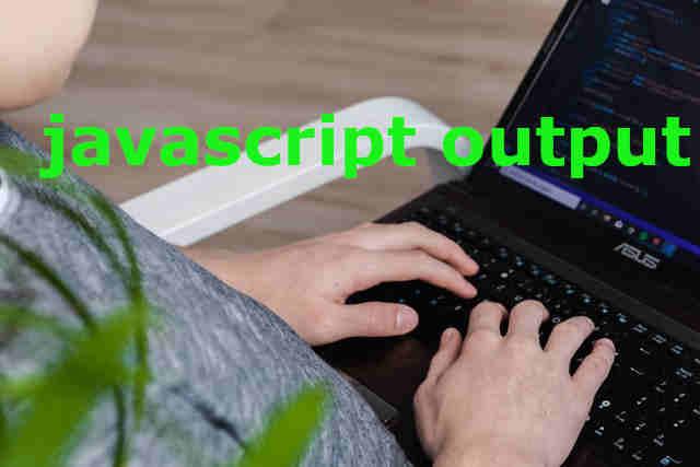 javascript output example  tutorial , जावास्क्रिप्ट आउटपुट का उदाहरण के साथ