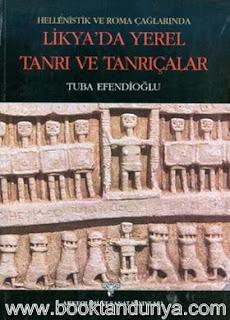 Tuğba Efendioğlu - Hellenistik ve Roma Çağlarında Likya'da Yerel Tanrı ve Tanrıçalar