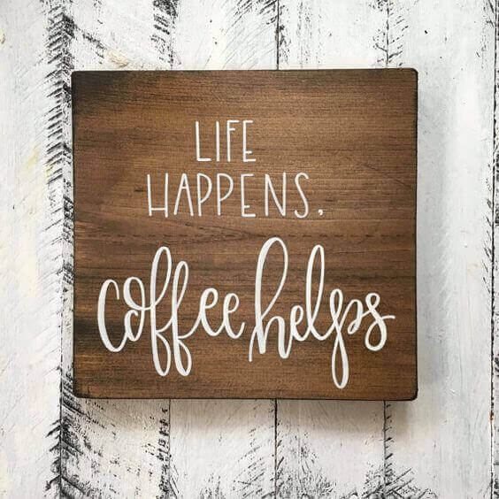 life happens coffee helps.