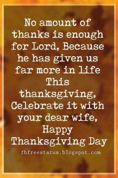 Thanksgiving Messages For Cards, No amount of thanks is enough for Lord, Because he has given us far more in life This thanksgiving, Celebrate it with your dear wife, Happy Thanksgiving Day
