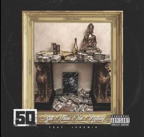 Music: 50 Cent – Still Think I'm Nothing Ft. Jeremih