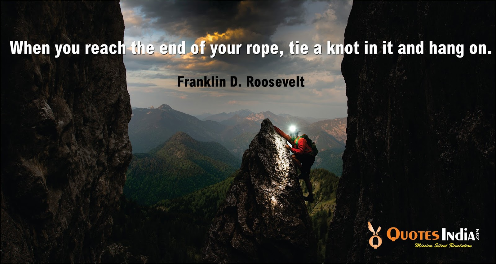 Franklin D Roosevelt Quotes When You Reach The End Of Your Rope. Franklin Droosevelt