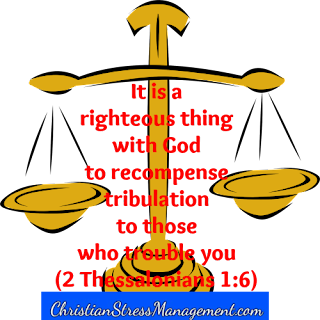 It is a righteous thing with God to recompense tribulation to those who trouble you 2 Thessalonians 1:6