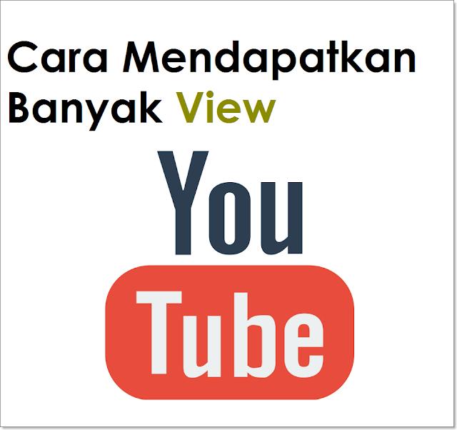 Cara Mendapatkan Banyak View Untuk Video Youtube