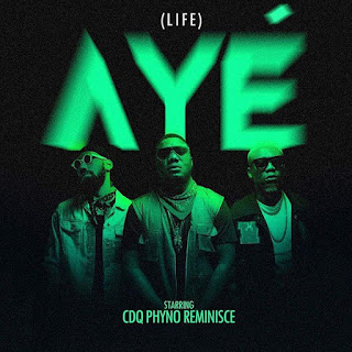 DOWNLOAD MUSIC: CDQ FT PHYNO,REMINISCE – AYE (LIFE)
