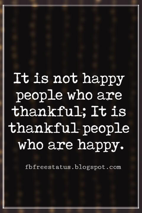 Inspirational Thanksgiving Quotes, It is not happy people who are thankful; It is thankful people who are happy.