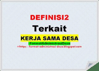 "<img src=""https://4.bp.blogspot.com/-kS0_KZKnLuk/XKGA1K-KmZI/AAAAAAAAAlU/v15b30Xz3N49AfzaIRgXchBIu3XB5T9aACLcBGAs/s320/definisi-kerja-sama-desa-min.png"" alt=""Definisi kerja sama desa dan istilah terkait kerjasama desa""/>"