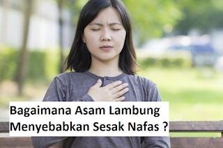 Bagaimana Penyakit Asam Lambung Menyebabkan Sesak Nafas ?