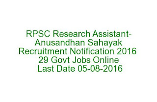 RPSC Research Assistant-Anusandhan Sahayak Recruitment Notification 2016 29 Govt Jobs Online Last Date 05-08-2016