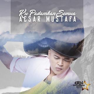 Aesar Mustafa - Ku Padamkan Semua MP3