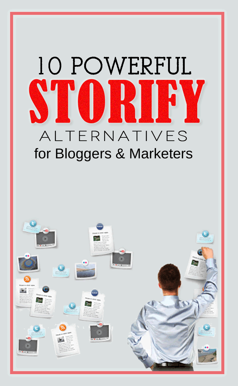 Top 10 Powerful Storify Alternatives Marketers And Bloggers Should Be Using Right Now