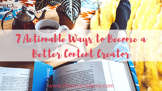 7 Actionable Ways to Become a Better Content Creator