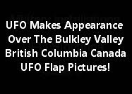 UFO Makes An Appearance Over The Bulkley Valley And Observed By Many People (Pictures).
