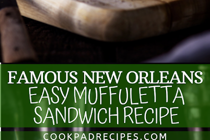 FAMOUS NEW ORLEANS EASY MUFFULETTA SANDWICH RECIPE