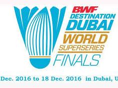 BWF DUBAI SUPER SERIES FINAL 2016: TURNAMEN AKHIR TAHUN