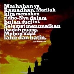 Marhaban ya Ramadhan. Marilah kita memohon ridho-Nya dalam bulan suci ini. Selamat menunaikan ibadah puasa. Mohon maaf lahir dan batin.