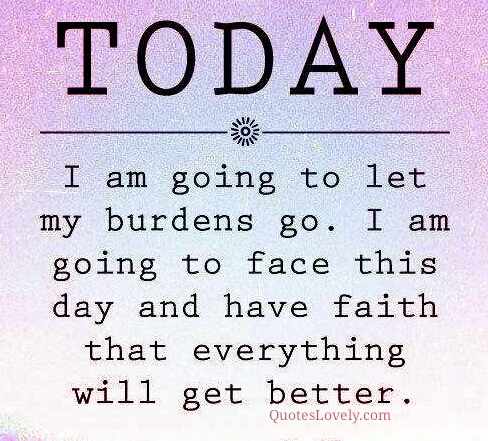 Today I'm going to le my burdens go