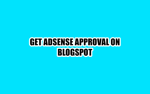 How To Get AdSense Approval on Blogspot Domain