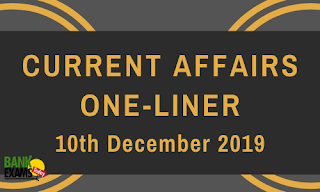 Current Affairs One-Liner: 10th December 2019