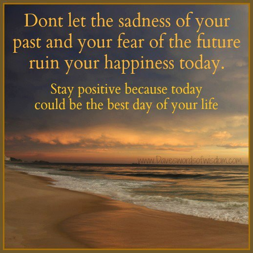 Quotes About Sadness And Happiness: Dont Let The Sadness Of Your Past And Your Fear Of The
