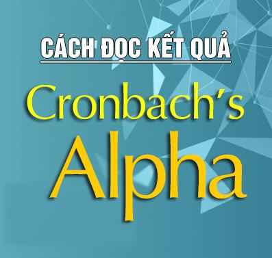 Cách đọc, nhận xét bảng kết quả kiểm định Cronbach Alpha