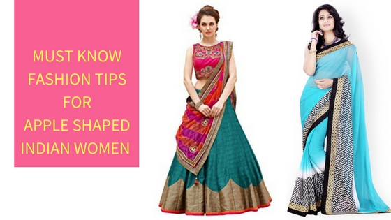Must Know Fashion Tips For Apple Shaped Indian Women